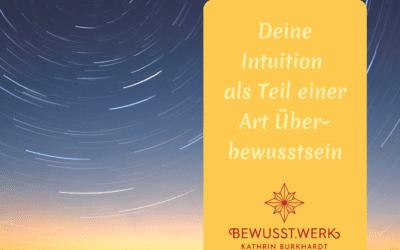 Deine Intuition als Teil einer Art Überbewusstsein